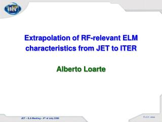 Extrapolation of RF-relevant ELM characteristics from JET to ITER Alberto Loarte