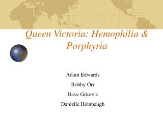Queen Victoria: Hemophilia &  Porphyria