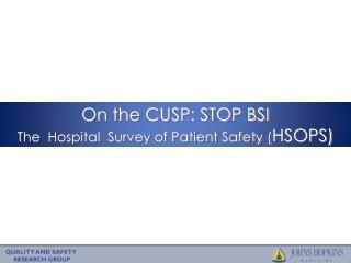 On the CUSP: STOP BSI  The  Hospital  Survey of Patient Safety ( HSOPS)