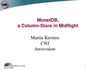 MonetDB,  a Column-Store in Midflight