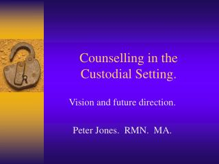 Counselling in the Custodial Setting.