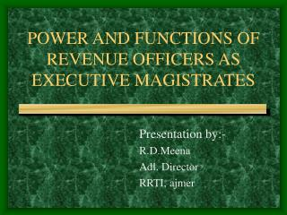 POWER AND FUNCTIONS OF REVENUE OFFICERS AS EXECUTIVE MAGISTRATES