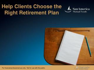 Help Clients Choose the Right Retirement Plan