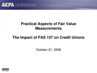 Practical Aspects of Fair Value Measurements The Impact of FAS 157 on Credit Unions