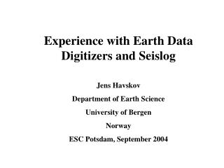 Experience with Earth Data Digitizers and Seislog Jens Havskov Department of Earth Science