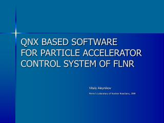 QNX BASED SOFTWARE FOR PARTICLE ACCELERATOR CONTROL SYSTEM OF FLNR