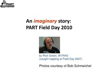 An  imaginary  story: PART Field Day 2010