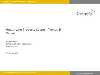 Healthcare Property Sector - Trends & Values Richard Lunn Director, Head of Healthcare,