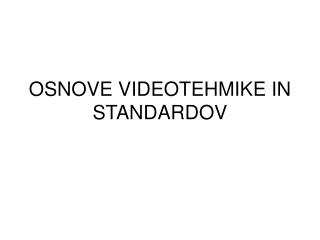 OSNOVE VIDEOTEHMIKE IN STANDARDOV