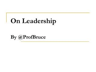 On Leadership By @ProfBruce