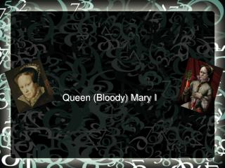 Queen (Bloody) Mary I