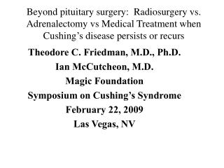 Beyond pituitary surgery: Radiosurgery vs. Adrenalectomy vs Medical Treatment when Cushing's disease persists or recurs