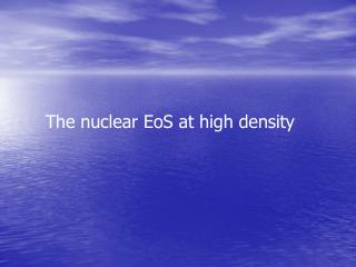 The nuclear EoS at high density