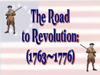 The Road to Revolution: (1763-1776)