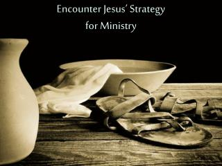 Encounter Jesus' Strategy for Ministry