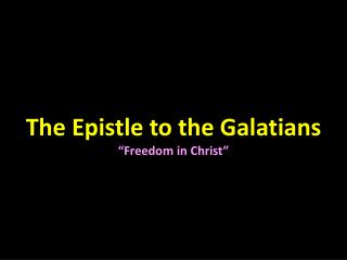 "The Epistle to the Galatians ""Freedom in Christ"""