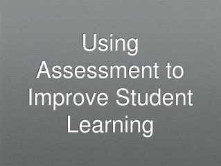 Using Assessment to Improve Student Learning