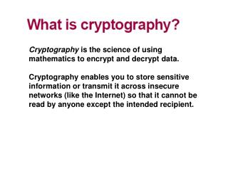 Cryptography  is the science of using mathematics to encrypt and decrypt data.