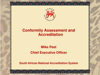 Conformity Assessment and Accreditation Mike Peet Chief Executive Officer