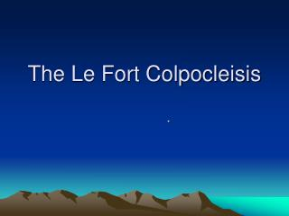 The Le Fort Colpocleisis