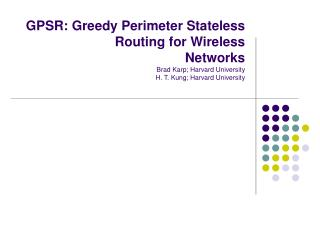 GPSR: Greedy Perimeter Stateless Routing for Wireless Networks Brad Karp; Harvard University H. T. Kung; Harvard Univers