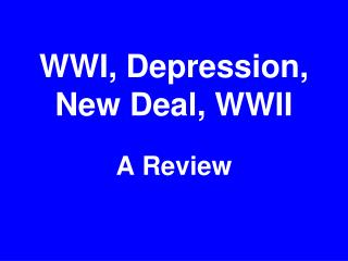 WWI, Depression, New Deal, WWII