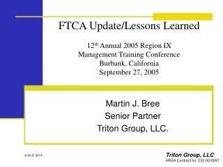 FTCA Update/Lessons Learned  12 th  Annual 2005 Region IX Management Training Conference Burbank, California September 2