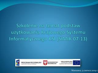 Szkolenie na temat podstaw użytkowania Krajowego Systemu Informatycznego KSI (SIMIK 07-13)