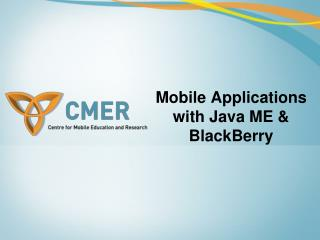 Mobile Applications with Java ME & BlackBerry