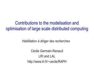 Contributions to the modelisation and optimisation of large scale distributed computing
