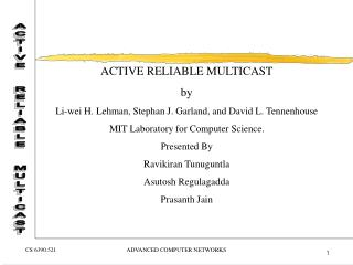 ACTIVE RELIABLE MULTICAST by Li-wei H. Lehman, Stephan J. Garland, and David L. Tennenhouse
