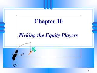 Chapter 10 Picking the Equity Players