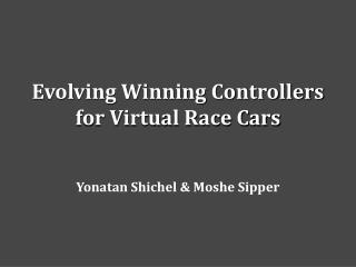 Evolving Winning Controllers for Virtual Race Cars