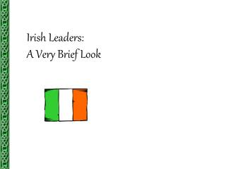 Irish Leaders: A Very Brief Look