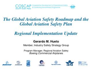 Gerardo M. Hueto Member, Industry Safety Strategy Group Program Manager, Regional Aviation Safety