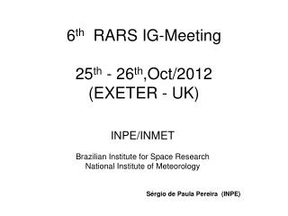 6 th   RARS IG-Meeting 25 th  - 26 th ,Oct/2012 (EXETER - UK)