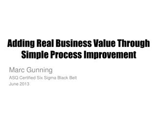Adding Real Business Value Through Simple Process Improvement