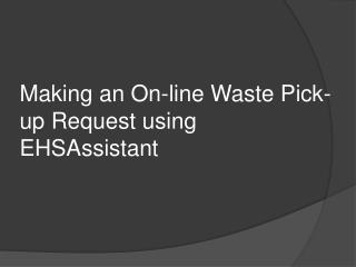Making an On-line Waste Pick-up Request using EHSAssistant