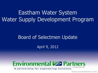 Eastham Water System Water Supply Development Program Board of Selectmen Update April 9, 2012
