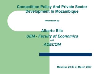 Competition Policy And Private Sector Development In Mozambique Presentation By Alberto Bila
