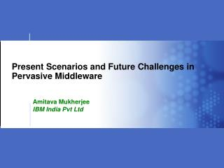 Present Scenarios and Future Challenges in Pervasive Middleware