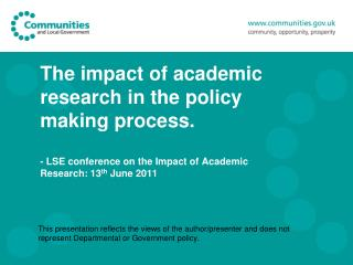 The impact of academic research in the policy making process. - LSE conference on the Impact of Academic Research: 13 th