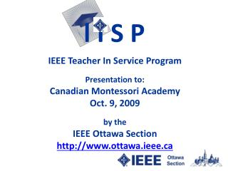 IEEE  Teacher In Service Program Presentation to: Canadian Montessori Academy Oct. 9, 2009 by the