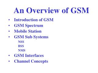 Introduction of GSM GSM Spectrum Mobile Station GSM Sub Systems NSS BSS NMS GSM Interfaces