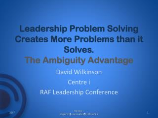 Leadership Problem Solving Creates More Problems than it Solves.  The Ambiguity Advantage