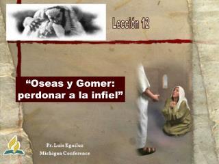 """""""Oseas y Gomer: perdonar a la infiel"""""""