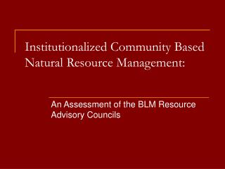 Institutionalized Community Based Natural Resource Management: