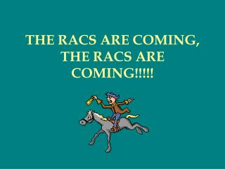 THE RACS ARE COMING, THE RACS ARE COMING!!!!!