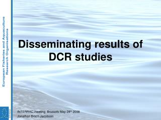 Disseminating results of DCR studies