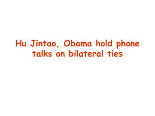 Hu Jintao, Obama hold phone talks on bilateral ties